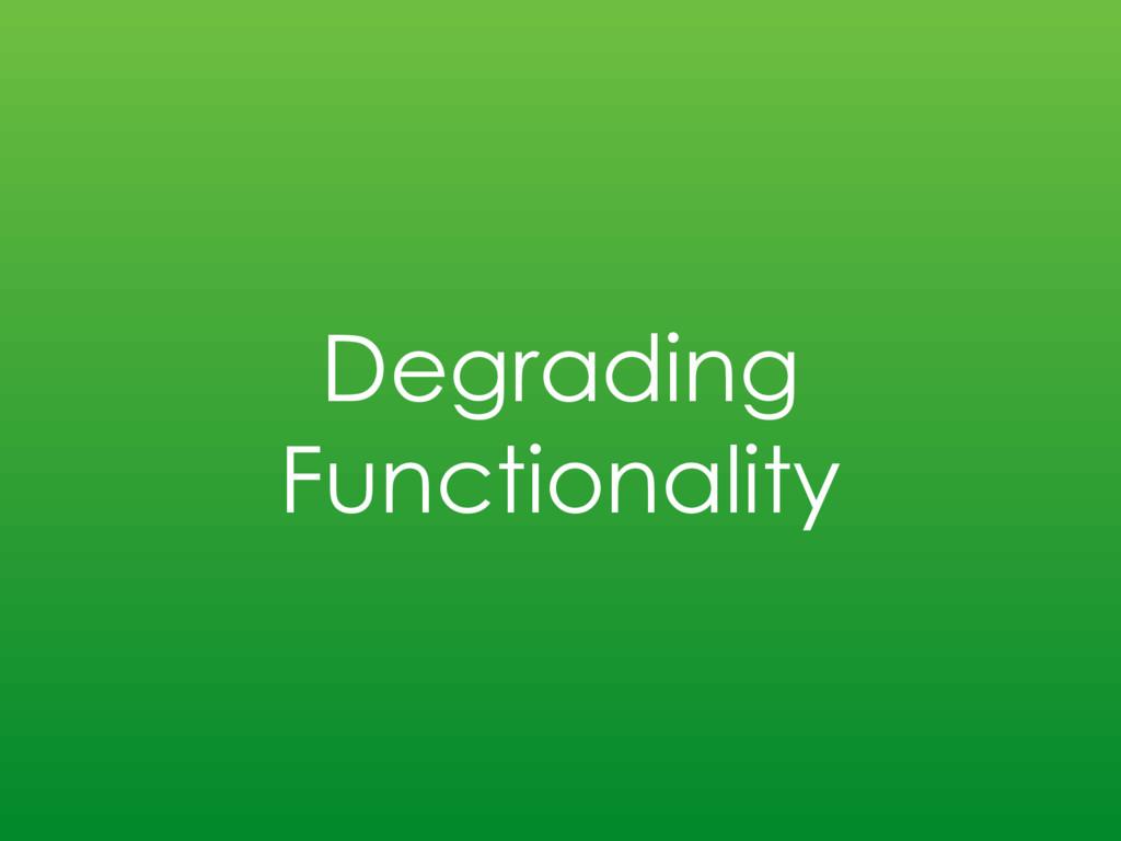 Degrading Functionality