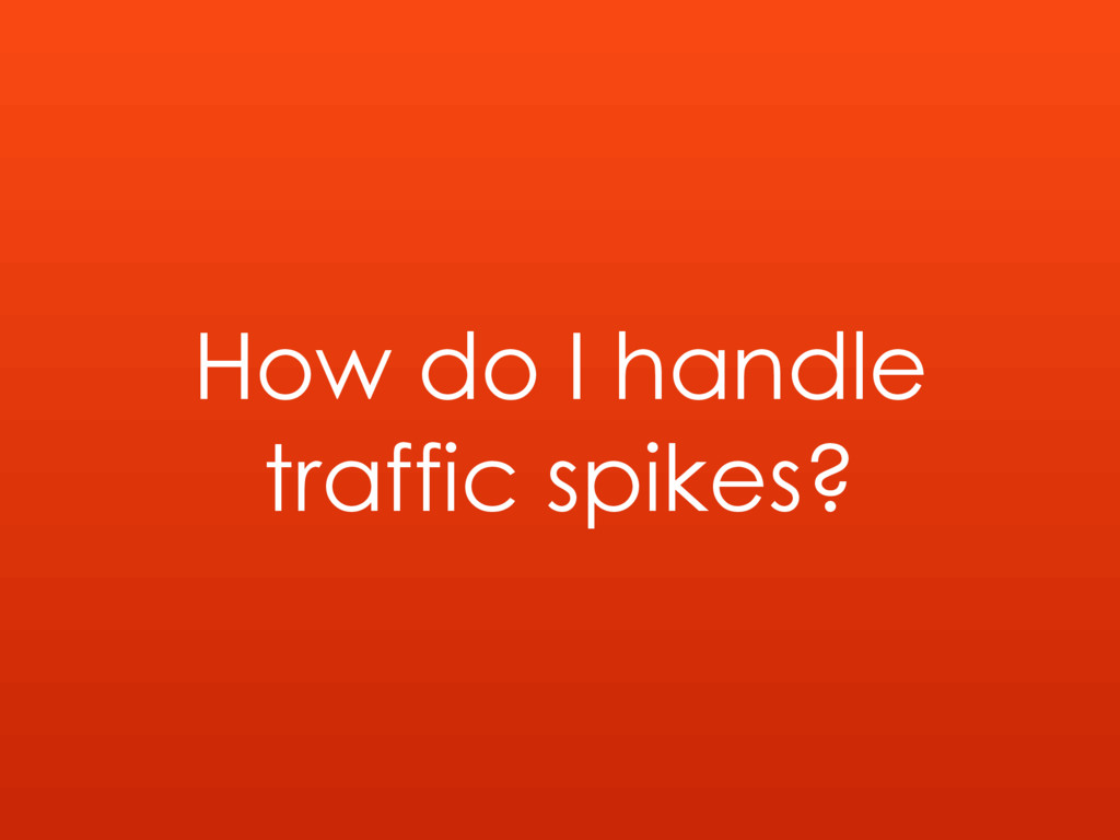 How do I handle traffic spikes?