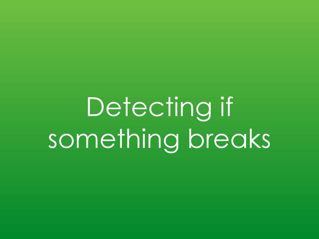 Detecting if something breaks