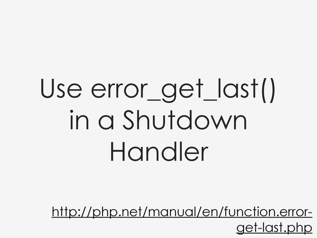 Use error_get_last() in a Shutdown Handler http...
