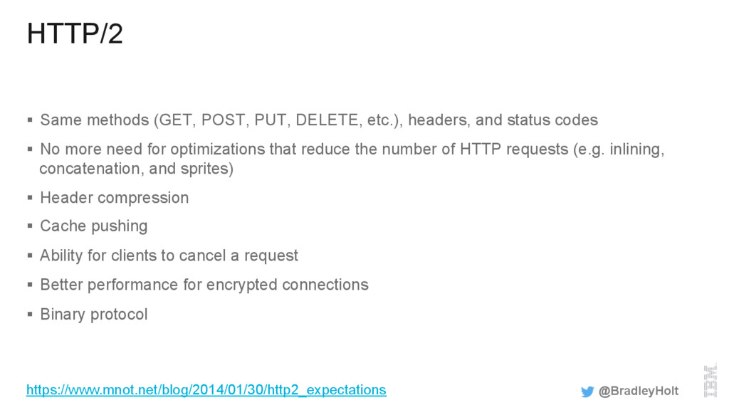 HTTP/2 §  Same methods (GET, POST, PUT, DELETE,...