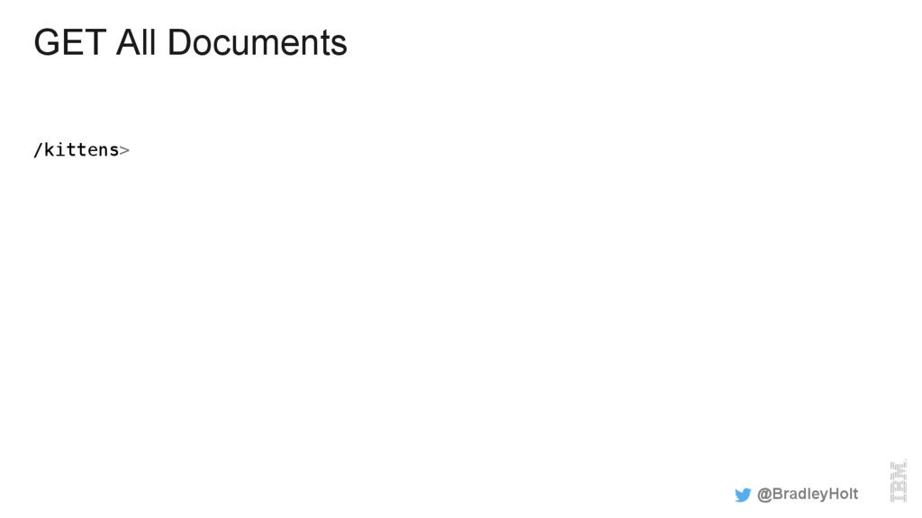 GET All Documents /kittens> ! @BradleyHolt