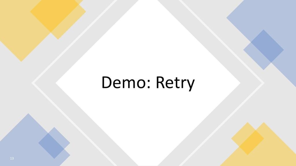 Demo: Retry 13