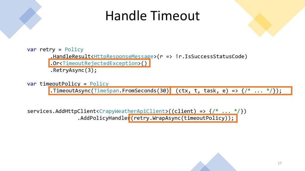 Handle Timeout 17 var retry = Policy .HandleRes...