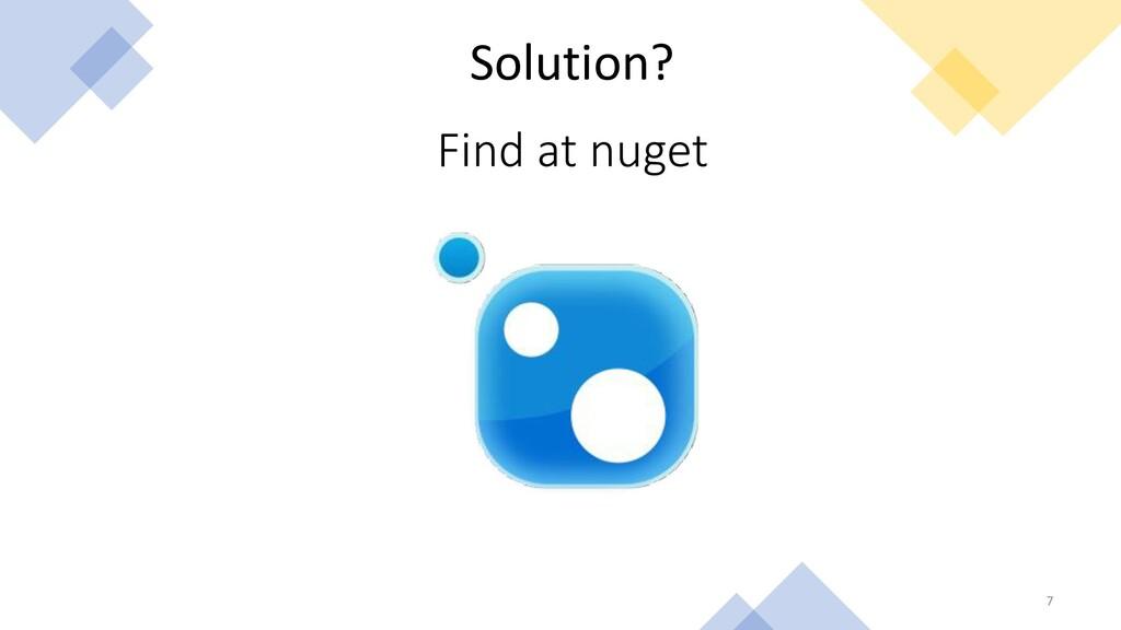 7 Solution? Find at nuget