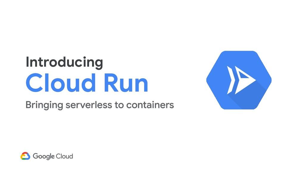 Introducing Cloud Run