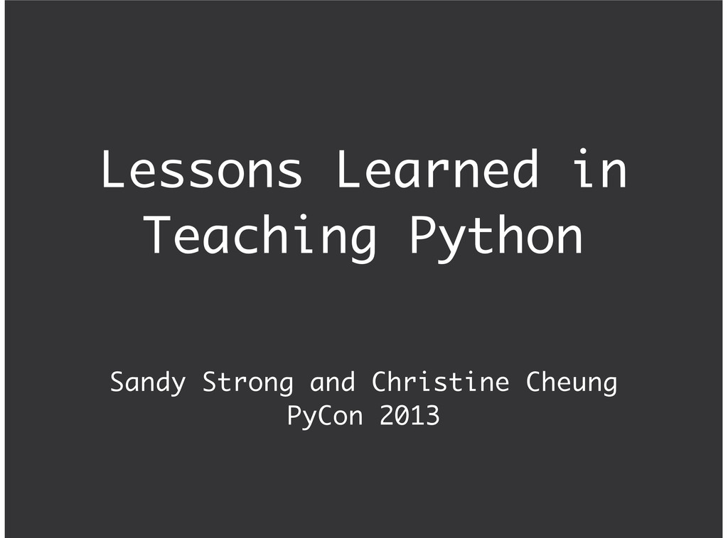 Lessons Learned in Teaching Python Sandy Strong...