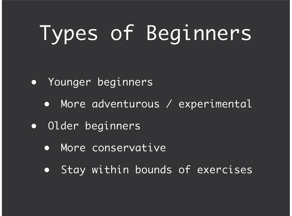 Types of Beginners Younger beginners More adven...