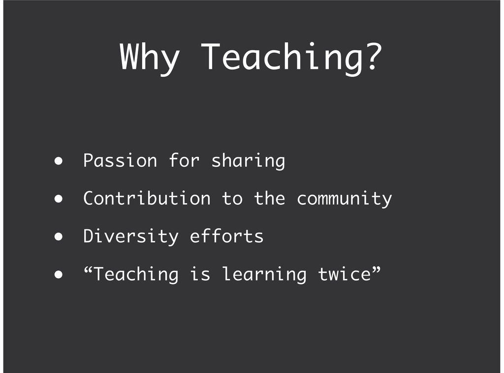 Why Teaching? Passion for sharing Contribution ...