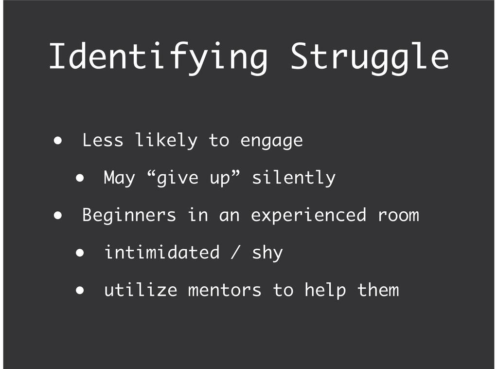 Identifying Struggle Less likely to engage May ...