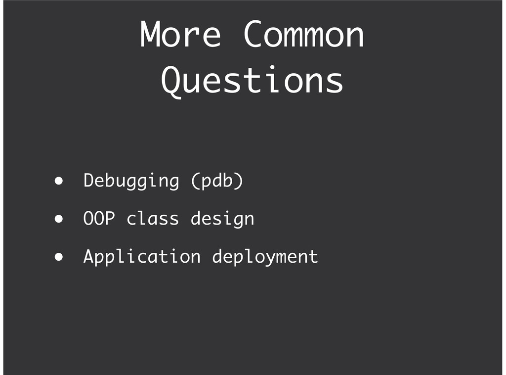 More Common Questions Debugging (pdb) OOP class...
