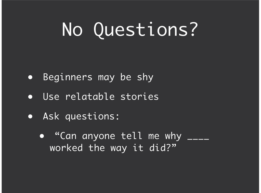 No Questions? Beginners may be shy Use relatabl...
