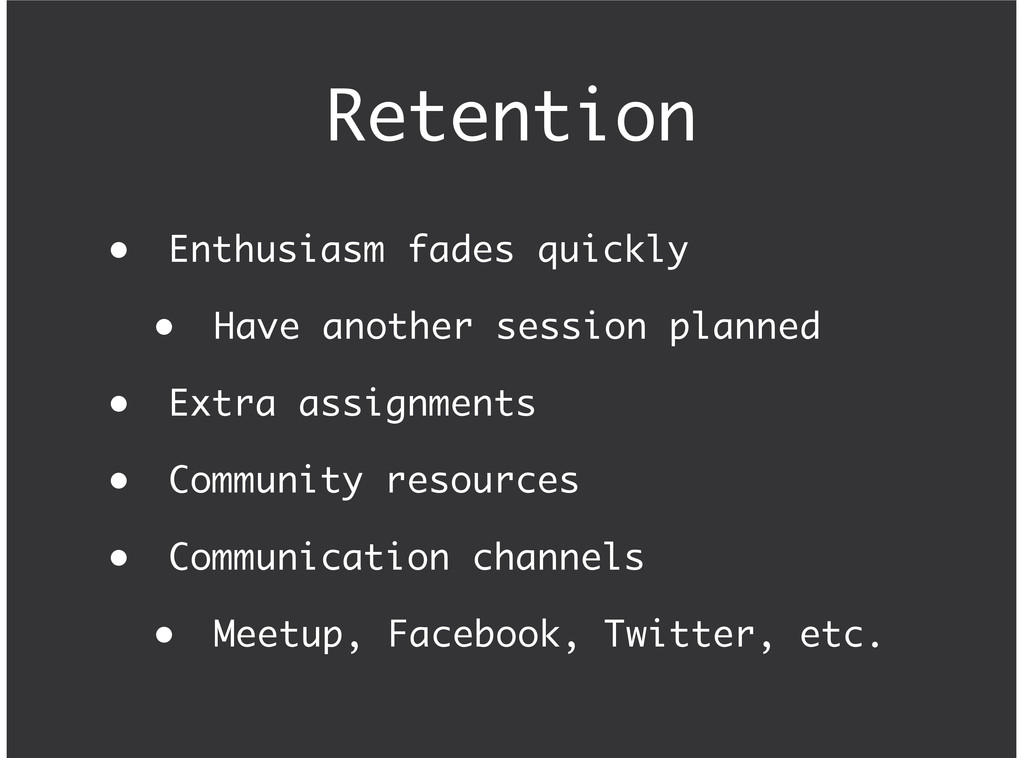 Retention Enthusiasm fades quickly Have another...