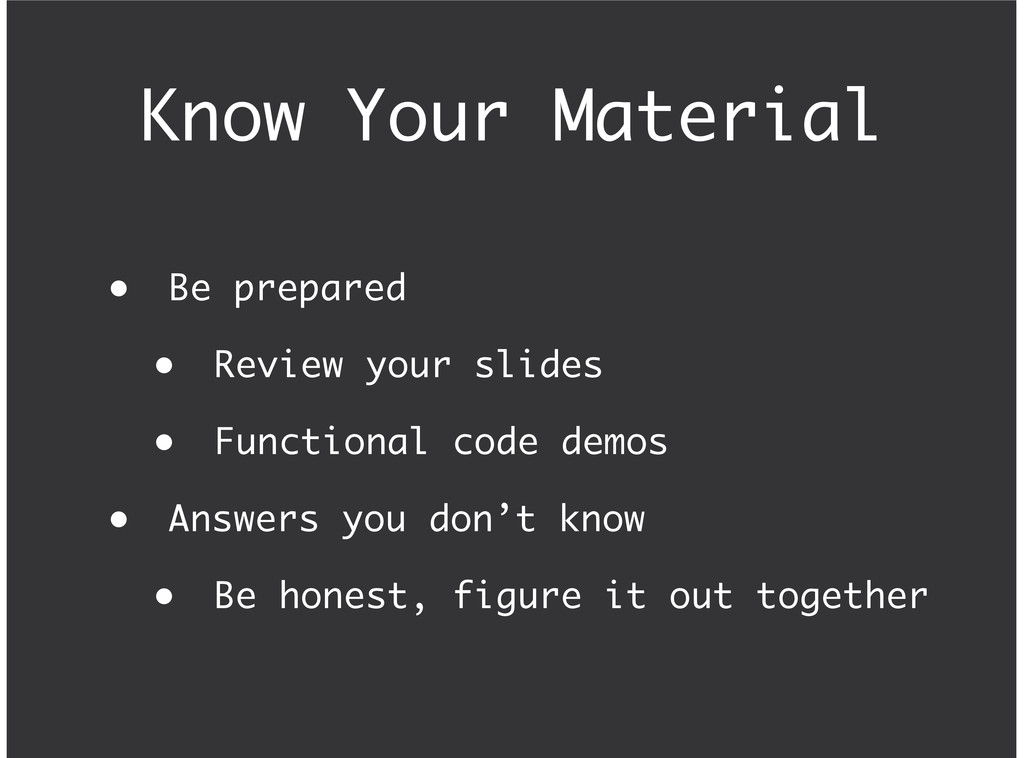 Know Your Material Be prepared Review your slid...