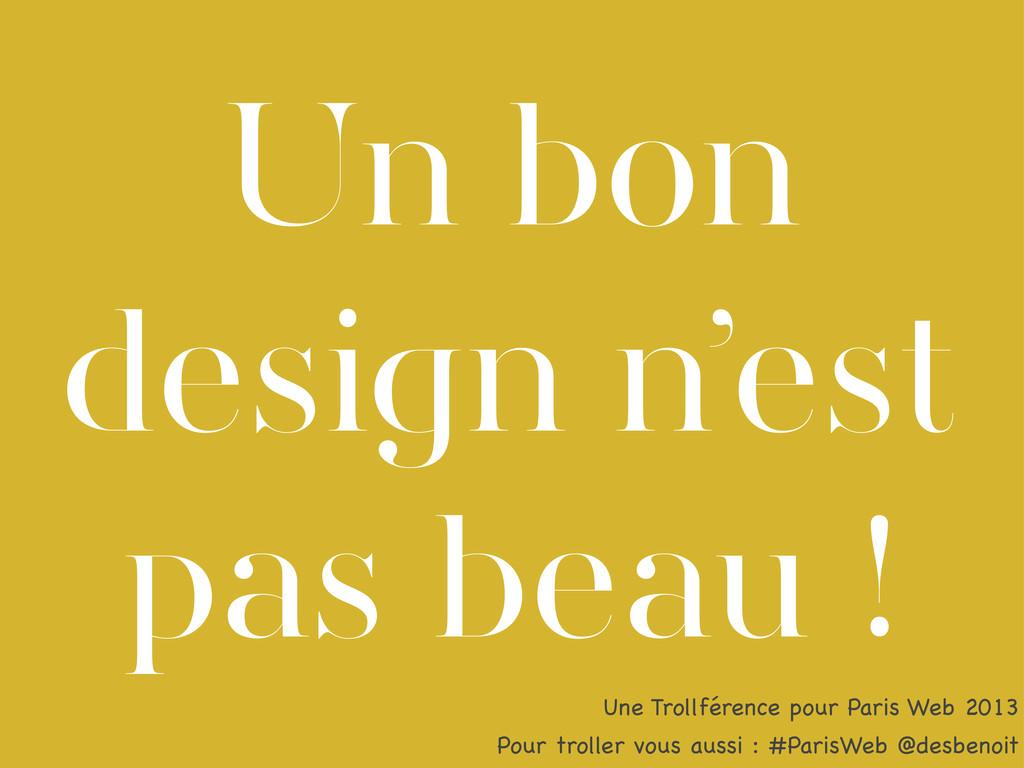 Un bon design n'est pas beau ! Une Trollférence...