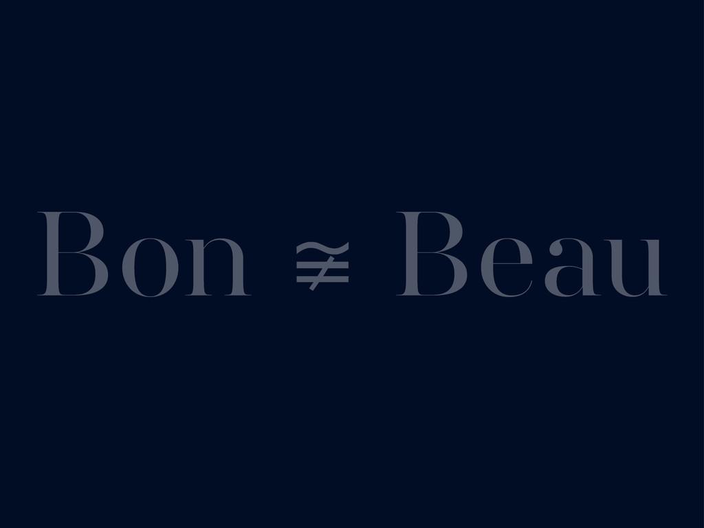 Bon ≆ Beau