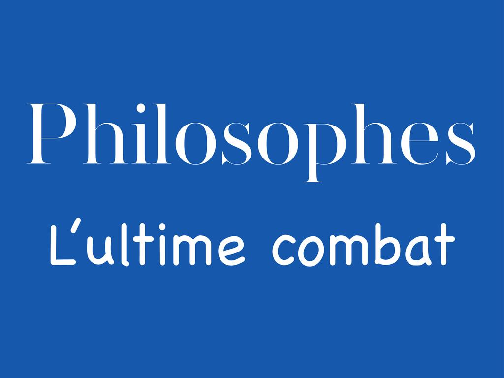 Philosophes L'ultime combat