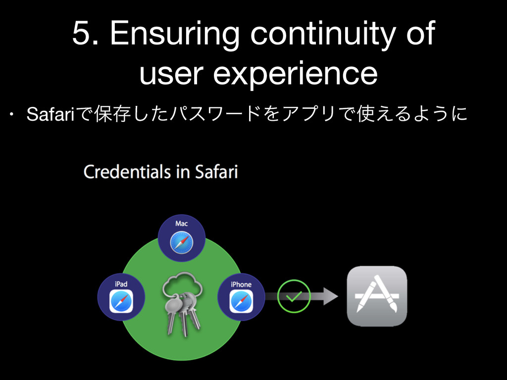5. Ensuring continuity of  user experience • Sa...