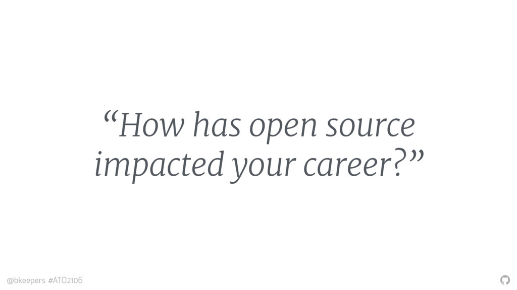 """"""" @bkeepers #ATO2106 """"How has open source impac..."""