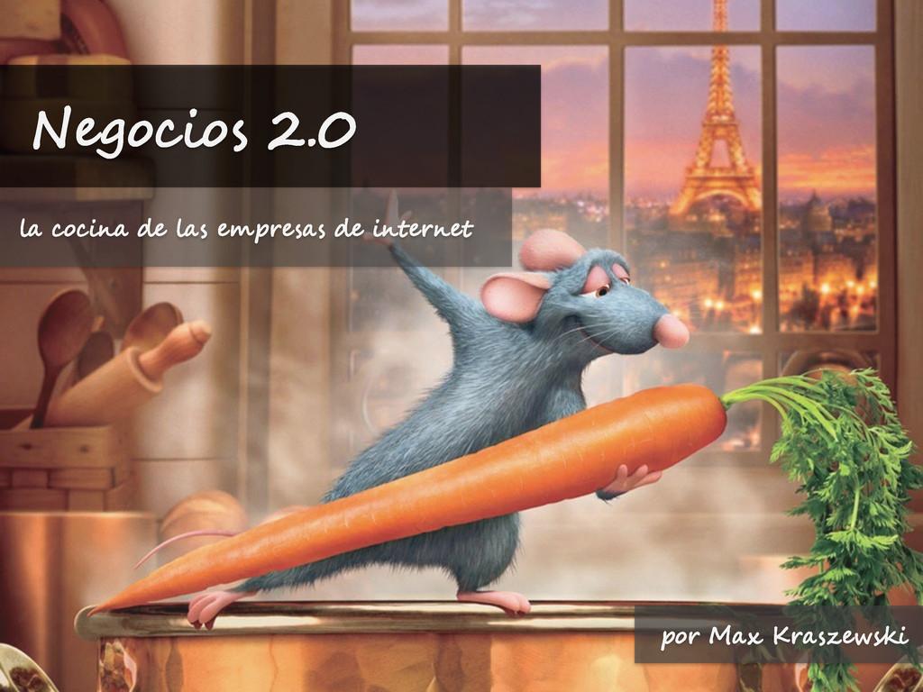 Negocios 2.0 la cocina de las empresas de inter...