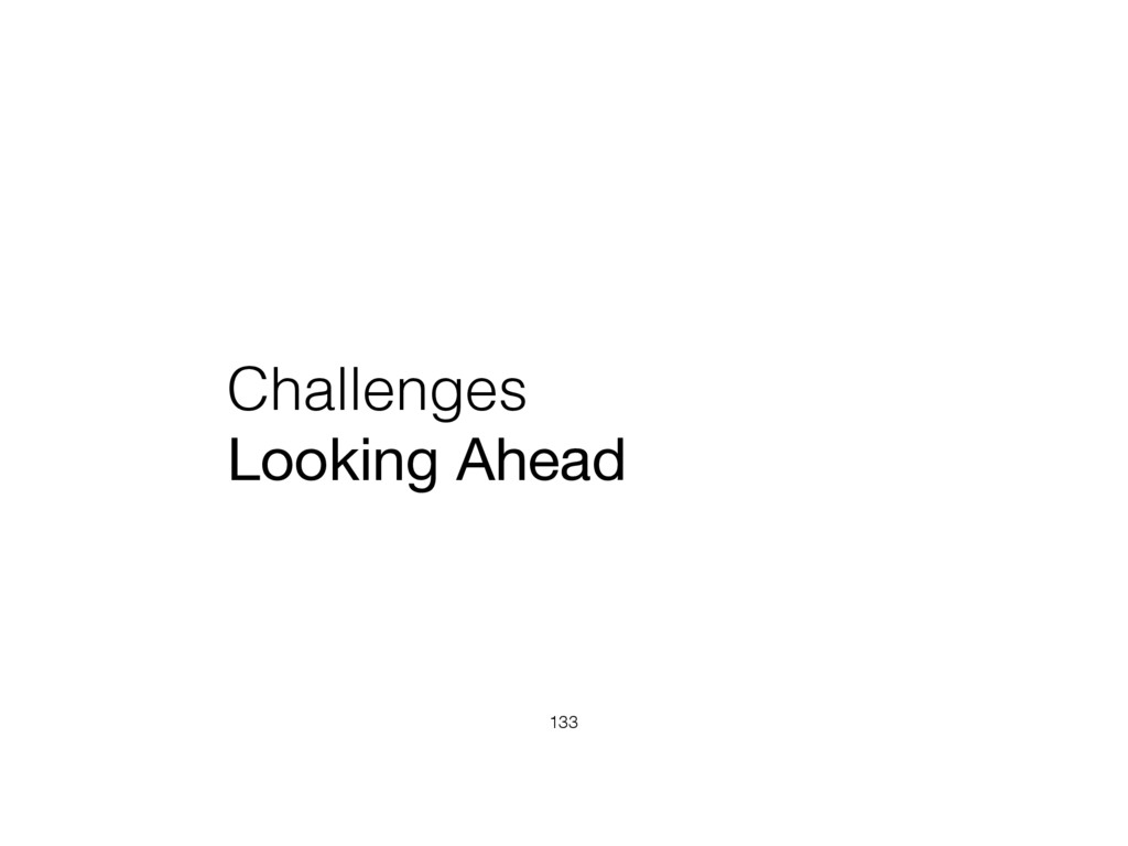 Challenges Looking Ahead 133