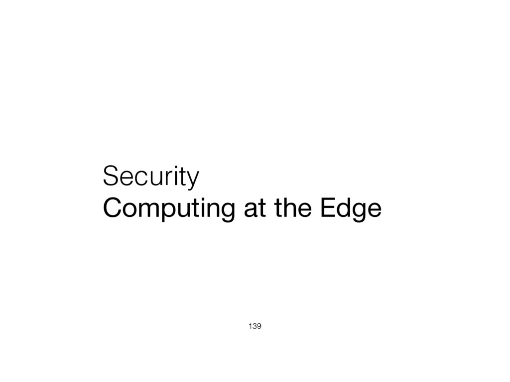 Security Computing at the Edge 139
