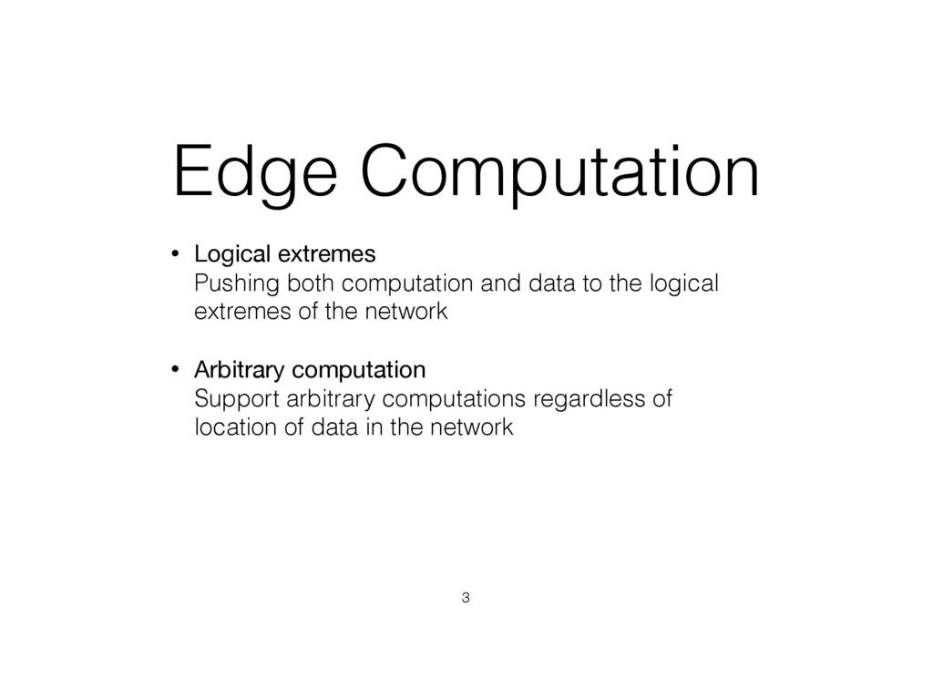 Edge Computation • Logical extremes Pushing bo...