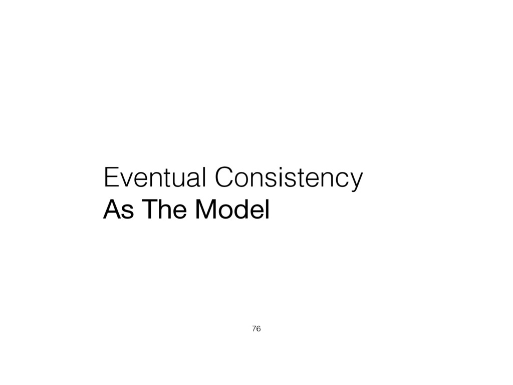 Eventual Consistency As The Model 76