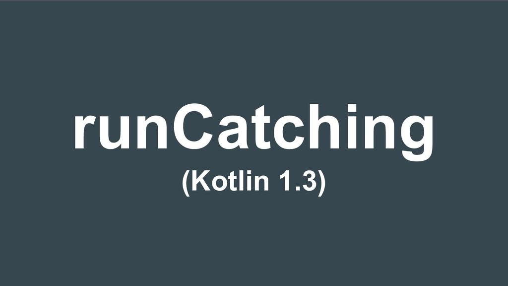 runCatching (Kotlin 1.3)