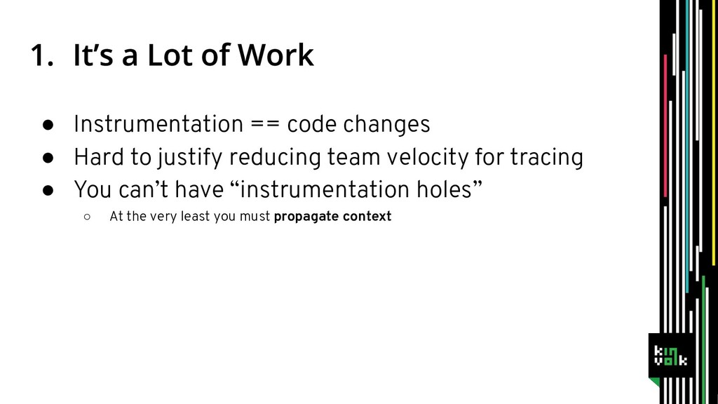 ● Instrumentation == code changes ● Hard to jus...