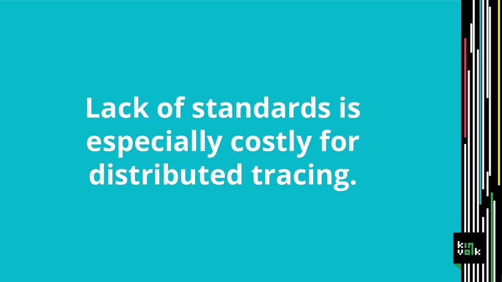 Lack of standards is especially costly for dist...