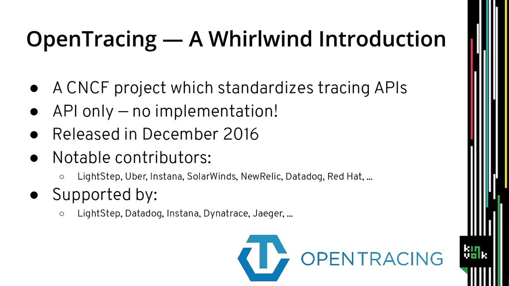● A CNCF project which standardizes tracing API...