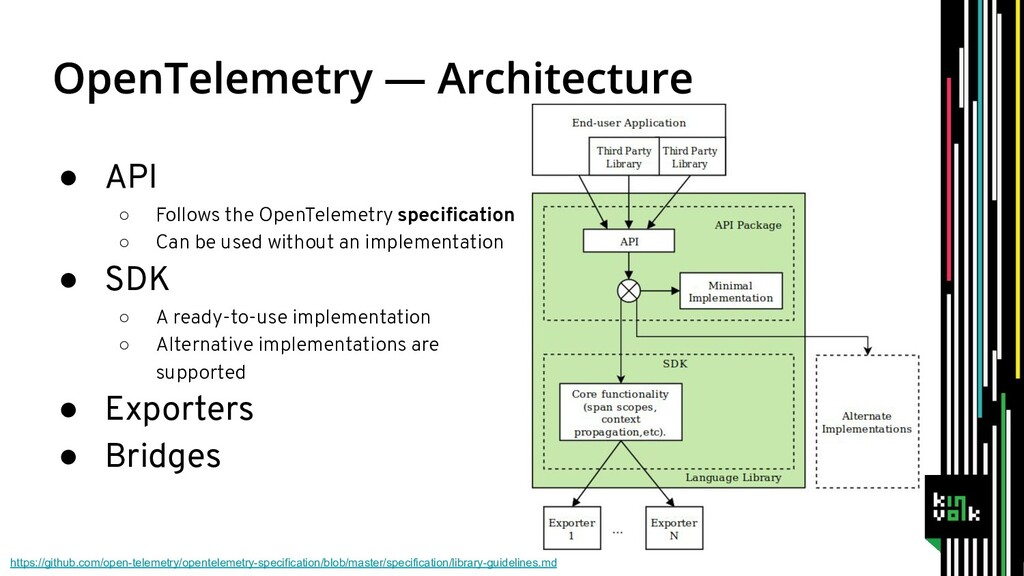 ● API ○ Follows the OpenTelemetry specification ...