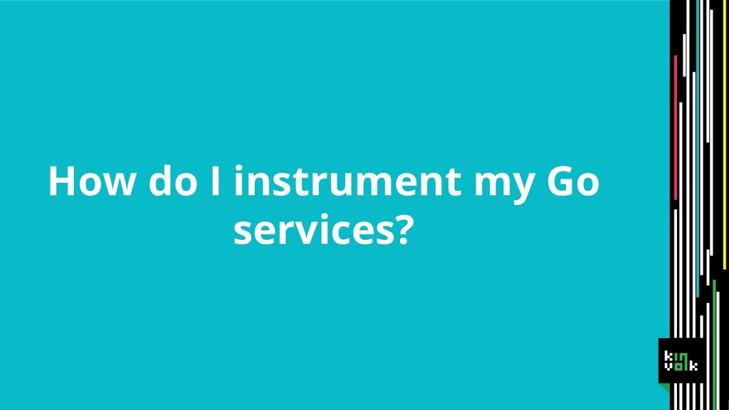 How do I instrument my Go services?
