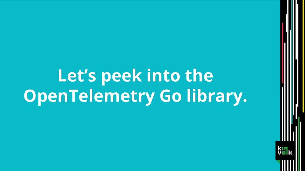 Let's peek into the OpenTelemetry Go library.