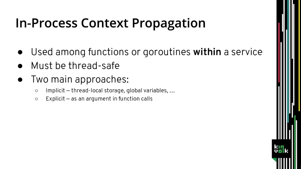 ● Used among functions or goroutines within a s...