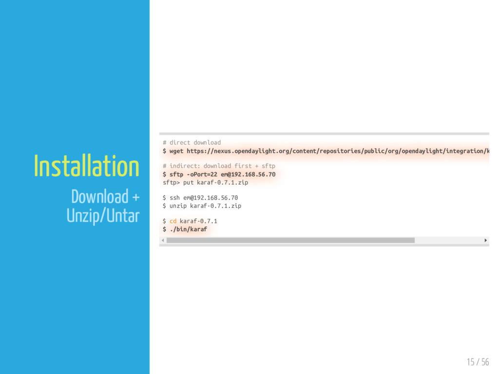 15 / 56 Installation Download + Unzip/Untar # d...