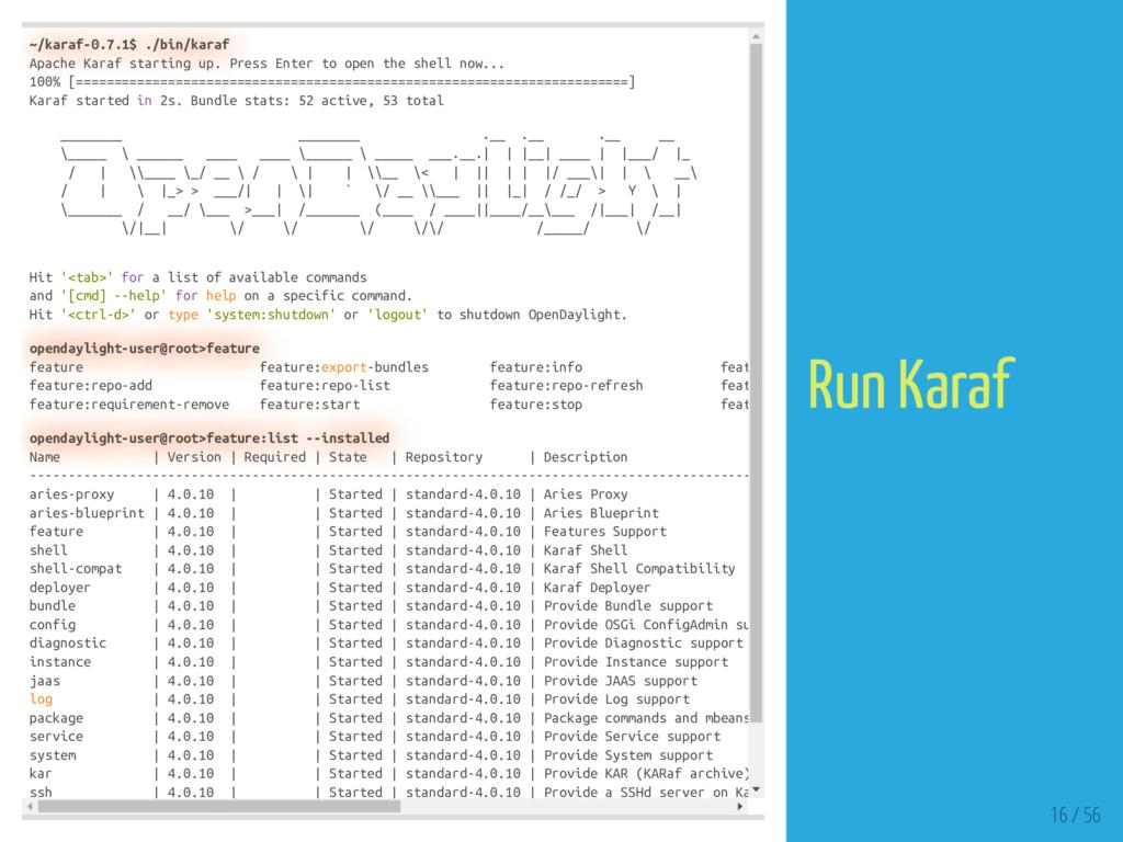 ~/karaf-0.7.1$ ./bin/karaf Apache Karaf startin...