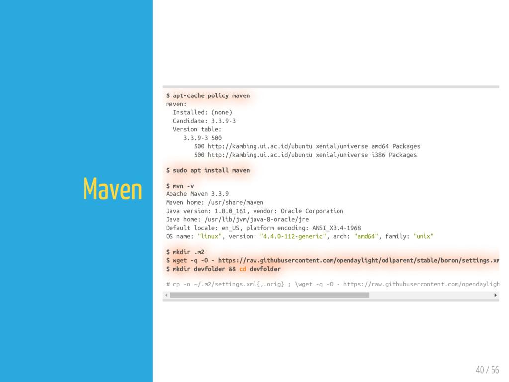 40 / 56 Maven $ apt-cache policy maven maven: I...