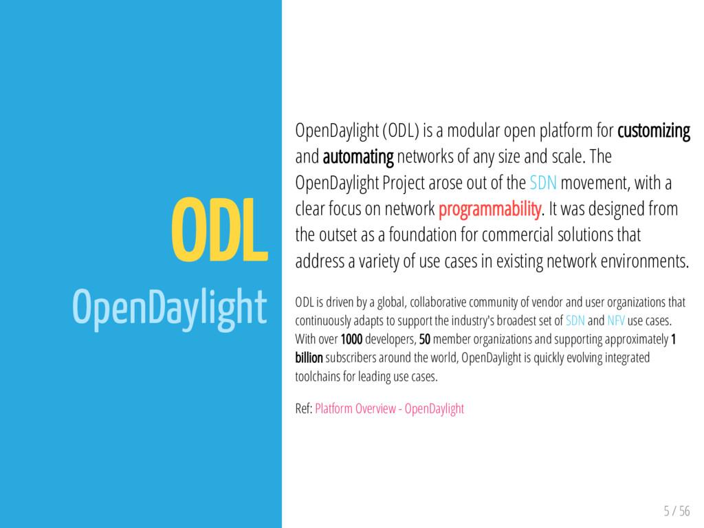 5 / 56 ODL OpenDaylight OpenDaylight (ODL) is a...