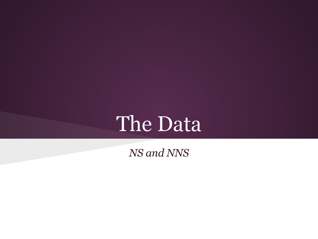 The Data NS and NNS