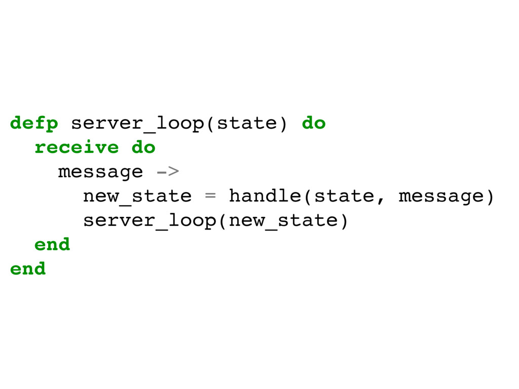 defp server_loop(state) do receive do message -...