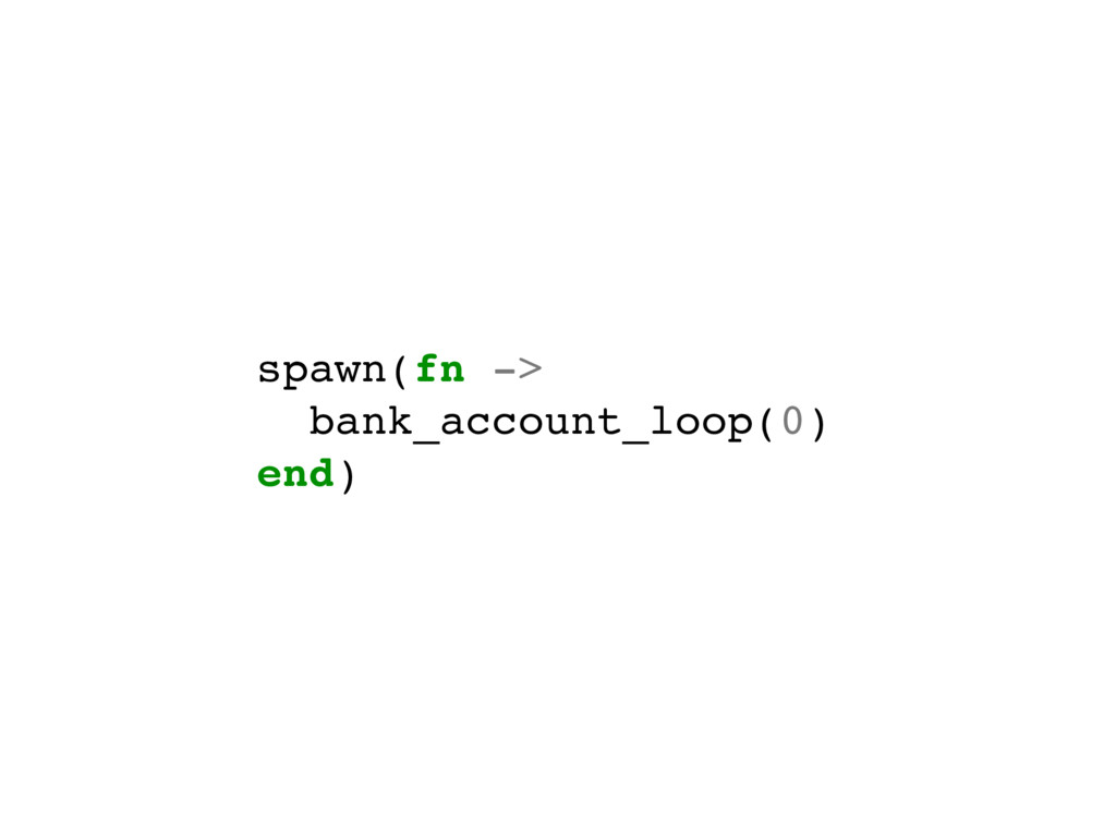 spawn(fn -> bank_account_loop(0) end)