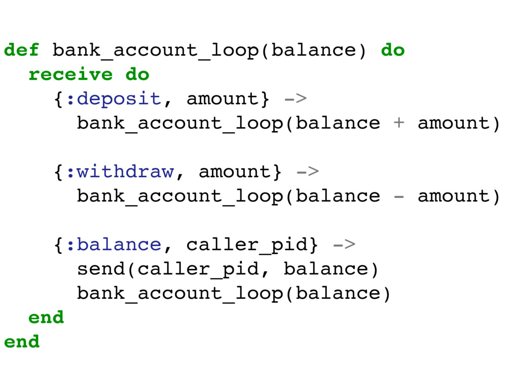 def bank_account_loop(balance) do receive do {:...