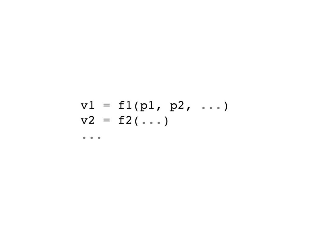 v1 = f1(p1, p2, ...) v2 = f2(...) ...