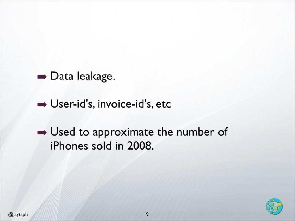 @jaytaph 9 ➡ Data leakage. ➡ User-id's, invoice...
