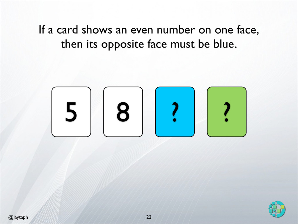 @jaytaph 23 5 8 ? ? If a card shows an even num...