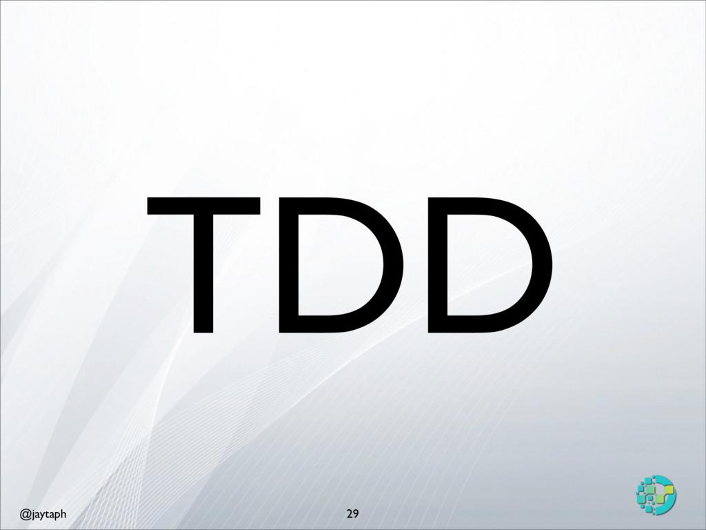 @jaytaph 29 TDD