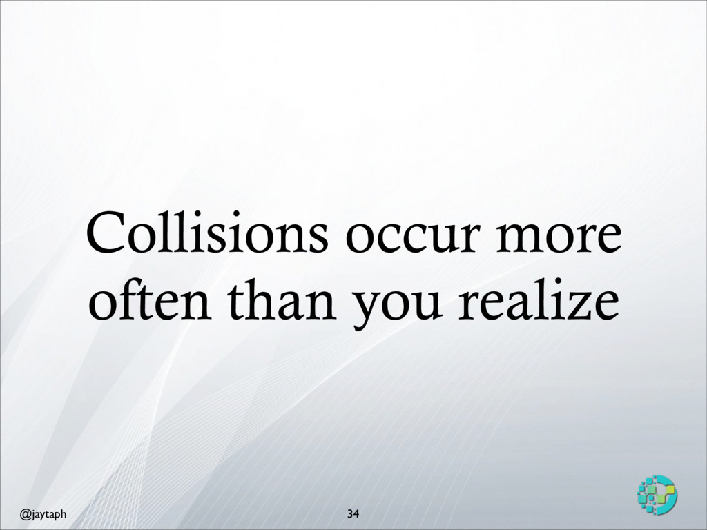 @jaytaph Collisions occur more often than you r...