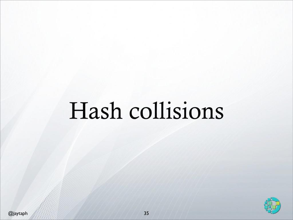 @jaytaph Hash collisions 35